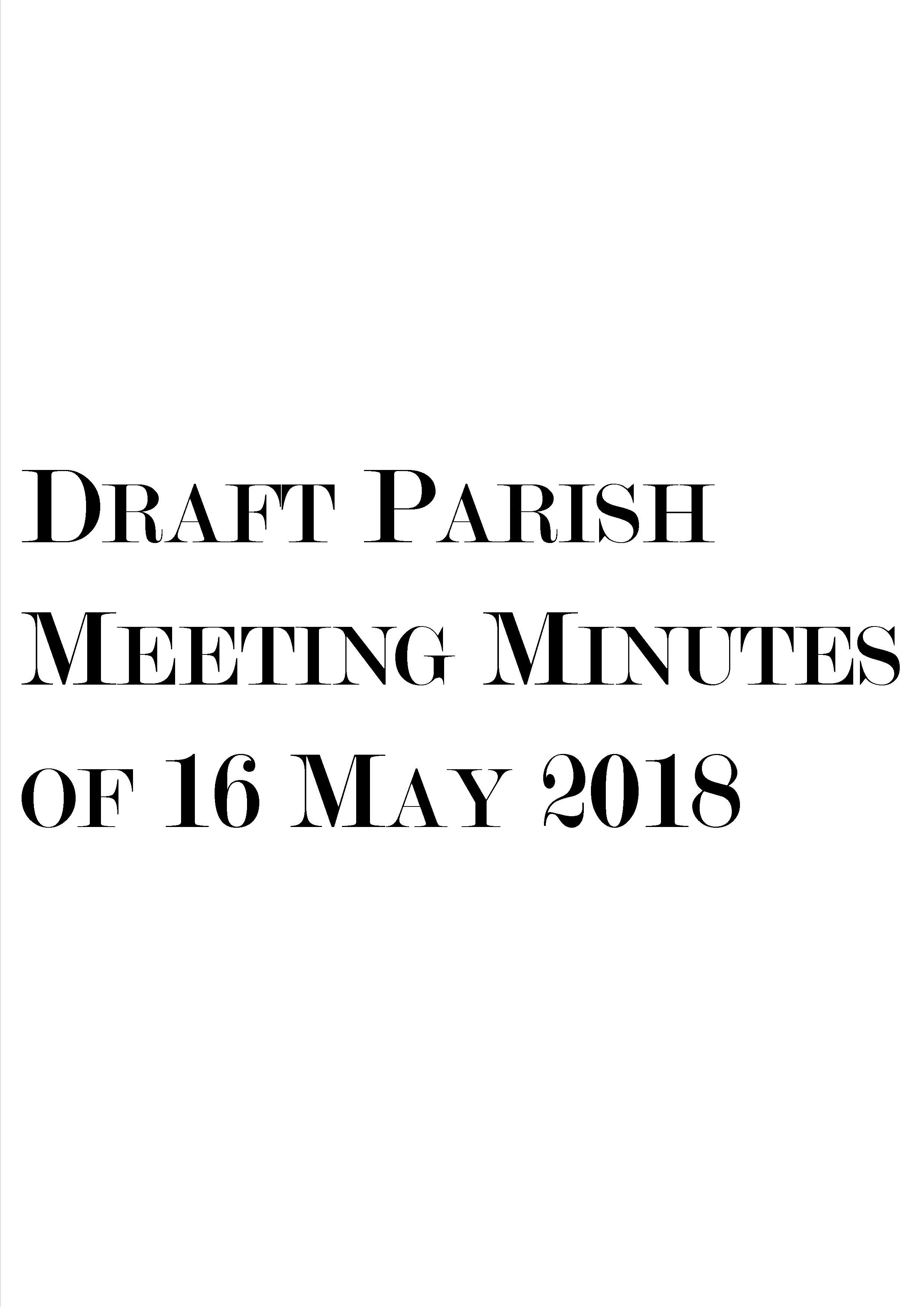 Draft Parish Meeting Minutes of 16 May 2018